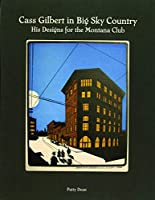 Cass Gilbert in Big Sky Country: His Designs for the Montana Club