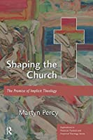 Shaping the Church (Explorations in Practical, Pastoral and Empirical Theology)