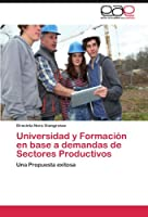 Universidad y Formacion En Base a Demandas de Sectores Productivos