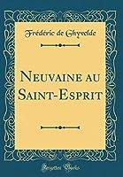 Neuvaine Au Saint-Esprit (Classic Reprint)