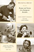 Breaking Bread: Recipes and Stories from Immigrant Kitchens (California Studies in Food and Culture)