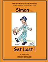 Simon...get Lost!: Based on a True Story of a Five Year Old Getting Lost