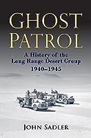 Ghost Patrol: A History of the Long Range Desert Group 1940-1945