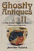Ghostly Antiques 2: The Ancient Egyptian Bowl