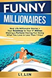 Funny Millionaires: Real Life Millionaire Stories & Your Roadmap to Making Your 1st Million Having Fun Doing What You Love in 1 Hour!: Not for Miserable Losers Who Want to Be Broke & Stay Sad!