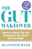 The Gut Makeover: 4 Weeks to Nourish Your Gut, Revolutionise Your Health and Lose Weight (English Edition)
