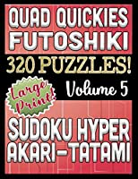 Quad Quickies - Futoshiki, Sudoku Hyper, Akari - Tatami: Large Print Combined Fun Logic Puzzles with Variable Difficulty (Quad Quickies Series)