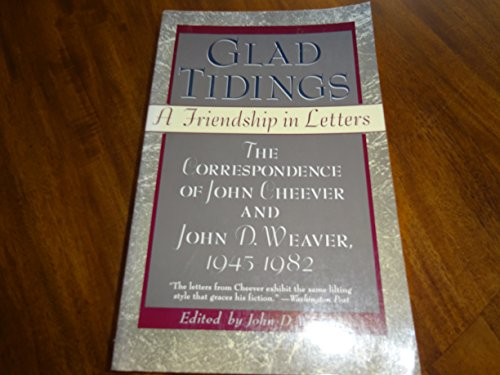 Download Glad Tidings: A Friendship in Letters : The Correspondence of John Cheever and John D. Weaver, 1945-1982 0060169575