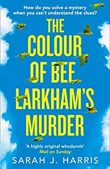 The Colour of Bee Larkham's Murder: The Richard & Judy Book Club pick – extraordinary and uplifting by [Harris, Sarah J.]