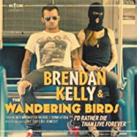 Id Rather Die Than Live Forever by Brendan Kelly And The Wandering Birds (2012-03-27)