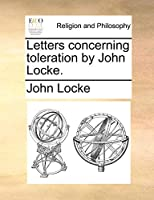 Letters Concerning Toleration by John Locke.
