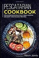 Pescatarian Cookbook: MAIN COURSE - Breakfast, Main Course, Dessert and Snacks recipes