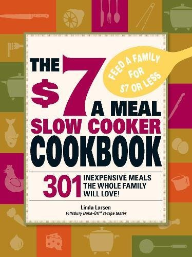 Download The $7 a Meal Slow Cooker Cookbook: 301 Delicious, Nutritious Recipes the Whole Family Will Love! 1605501182