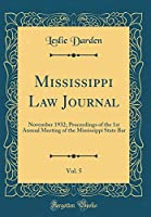 Mississippi Law Journal, Vol. 5: November 1932; Proceedings of the 1st Annual Meeting of the Mississippi State Bar (Classic Reprint)