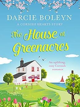 The House at Greenacres: An uplifting, cosy Cornish romance (Cornish Hearts Book 1) by [Boleyn, Darcie]