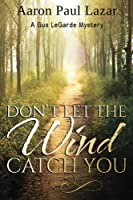 Don't Let the Wind Catch You (LeGarde Mysteries)