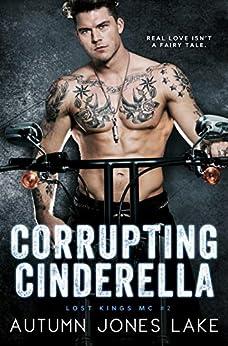 Corrupting Cinderella (Lost Kings MC® #2) by [Lake, Autumn Jones]