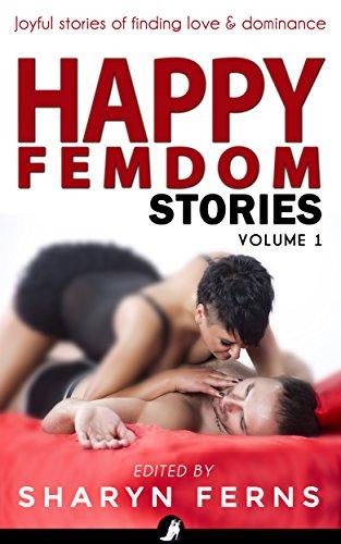 Happy Femdom Stories Volume 1: Joyful stories of finding love & dominance (English Edition)