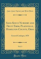 Sans-Souci Nursery and Fruit Farm, Plainville, Hamilton County, Ohio, Vol. 5: General Catalogue, 1870 (Classic Reprint)