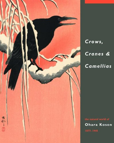 Crows, Cranes & Camellias: The Natural World of Ohara Koson 1877-1945