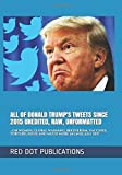 ALL OF DONALD TRUMP'S TWEETS SINCE 2015 UNEDITED, RAW, UNFORMATTED: ...ON WOMEN, GLOBAL WARMING, BIRTHERISM, VACCINES, TORTURE, ROSIE AND MUCH MORE up until July 2017