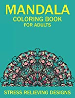 MANDALA COLORING BOOK FOR ADULTS STRESS RELIEVING DESIGNS: 50 Beginner-Friendly & Relaxing Floral Art Activities on High-Quality Extra-Thick Perforated Paper that Resists Bleed Through (Coloring Is Fun)