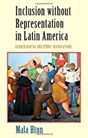 Inclusion without Representation in Latin America: Gender Quotas and Ethnic Reservations (Cambridge Studies in Gender and Politics)
