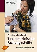 Das Lehrbuch fuer Tiermedizinische Fachangestellte: Ausbildung, Theorie, Praxis