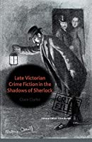 Late Victorian Crime Fiction in the Shadows of Sherlock (Crime Files)