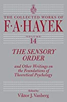 The Sensory Order and Other Writings on the Foundations of Theoretical Psychology (Collected Works of F. A. Hayek)