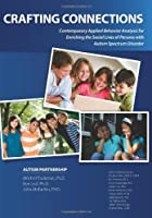 Crafting Connections: Contemporary Applied Behavior Analysis for Enriching the Social Lives of Persons with Autism Spectrum Disorder by Mitchell Taubman Ron Leaf John McEachin(2011-01-03)