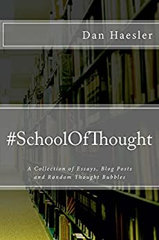 #SchoolOfThought: A Collection of Essays, Blog Posts and Random Thought Bubbles by [Haesler, Dan]