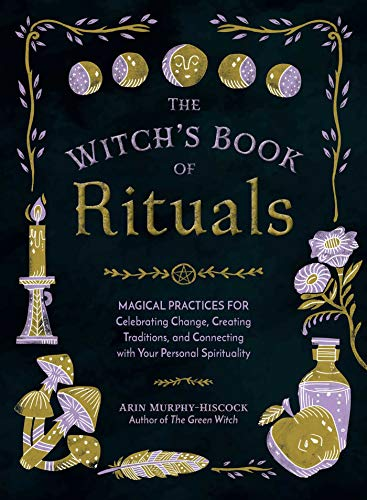 The Witch's Book of Rituals: Magical Practices for Celebrating Change, Creating Traditions, and Connecting with Your Personal Spirituality (English Edition)