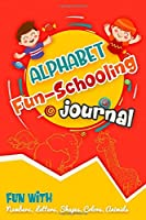 Alphabet Fun-Schooling Journal / Smart design for learning kids: Preschoolers notebook Fun-Schooling Journal with smart Numbers, Letters, Shapes, Colors, and Animals! age 3-6