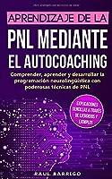 Aprendizaje de la PNL mediante el autocoaching: Comprender, aprender y desarrollar la programación neurolingueística con poderosas técnicas de PNL (explicaciones sencillas a través  de ejercicios y ejemplos)