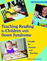 Teaching Reading to Children With Down Syndrome: A Guide for Parents and Teachers (Topics in Down Syndrome) by Patricia Logan Oelwein(1995-02-01)
