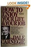 How to Enjoy Your Life and Your Job: Selections from How to Win Friends and Influence People, and How to Stop Worrying and Start Living