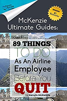 89 Things To Do As An Airline Employee Before You Quit (McKenzie Ultimate Guides) by [McKenzie, Kerwin]