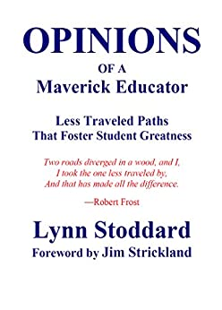 OPINIONS of a Maverick Educator: Less Traveled Paths  that Foster Student Greatness (Educating for Human Greatness Book 2) by [Stoddard, Lynn]