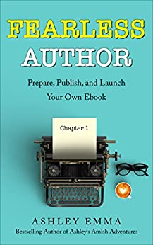 Fearless Author: Prepare, Publish and Launch Your Own eBook (step-by-step guide with bonuses including checklists and lists of free eBook promotion sites!) by [Emma, Ashley]