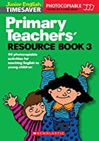 Primary Teachers' Resource Book 03 Photocopiable Actvities for Teaching English to Children (Junior English Timesavers)