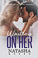 Waiting On Her: A Frenemies to Lovers Romance (Wedding Series)