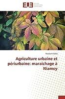 Agriculture Urbaine Et Périurbaine: Maraichage À Niamey (Omn.Univ.Europ.)