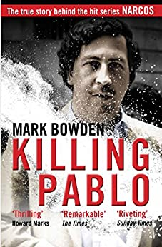 Killing Pablo: The True Story Behind the Hit Series 'Narcos' by [Bowden, Mark]