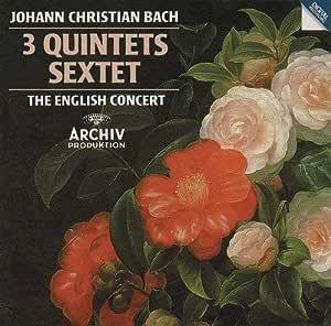 Johann Christian Bach: 3 Quintets / Sextet - The English Concert