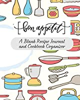 Bon Appetit A Blank Recipe Journal And Cookbook Organizer: Cute Recipe Book Planner Journal Notebook Organizer Gift | Favorite Family Dessert Serving Ingredients Preparation Bake Time Instructions Reviews Mom Kitchen Notes Ideas | 8x10 120 White Pages