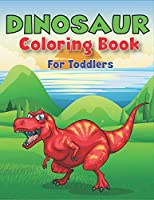 DINOSAUR COLORING BOOK FOR TODDLERS: A Fantastic Dinosaur Coloring Activity Book, Adventure For Boys, Girls, Toddlers & Preschoolers, (Children activity books) Unique gift for toddlers