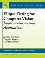 Ellipse Fitting for Computer Vision: Implementation and Applications (Synthesis Lectures on Computer Vision)