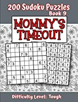 200 Sudoku Puzzles - Book 9, MOMMY'S TIMEOUT, Difficulty Level Tough: Stressed-out Mom - Take a Quick Break, Relax, Refresh | Perfect Quiet-Time Gift for Yourself, a Friend, or a Family Member | Fun for Beginners and Up