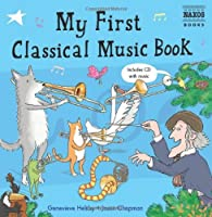 My First Classical Music Book: Book & CD (Naxos My First... Series) by Genevieve Helsby(2013-06-01)